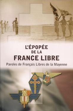 L'Épopée de la France Libre : Paroles de Français Libres de la Mayenne (livre)