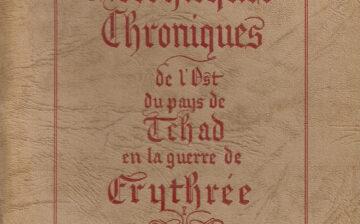 Horrificques Chroniques de l'Ost du pays de Tchad en la guerre de Érythrée, de François Garbit